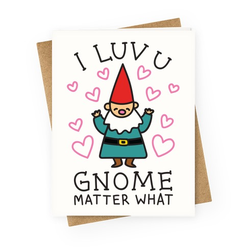 I Luv U Gnome Matter What Greeting Card