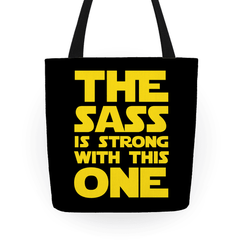 The Sass Is Strong With This One Tote
