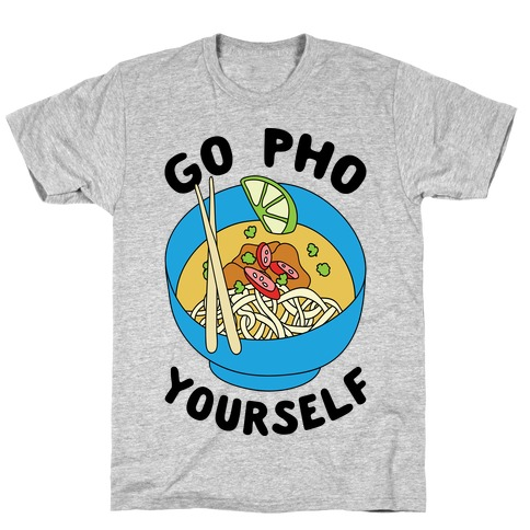 Go Pho Yourself T-Shirt