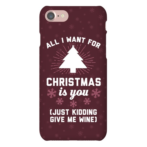 All I Want For Christmas Is You (Just Kidding Give Me Wine) Phone Case