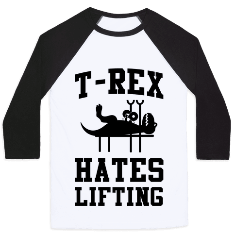 T-Rex Hates Lifting Baseball Tee