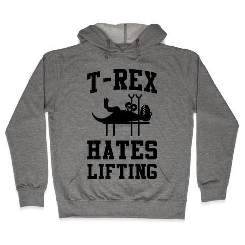 T-Rex Hates Lifting Hooded Sweatshirt