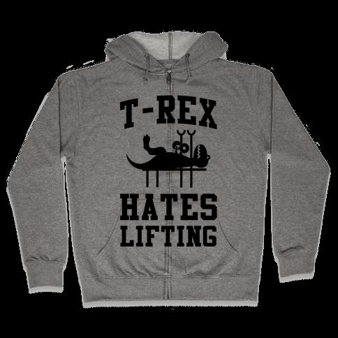 T-Rex Hates Lifting Zip Hoodie