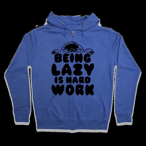 Being Lazy Is Hard Work Zip Hoodie