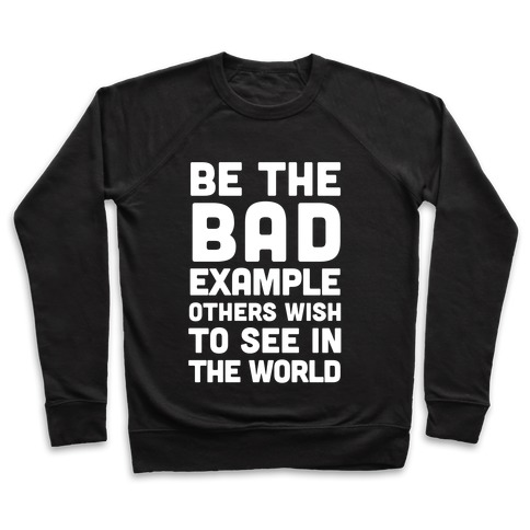 Be The Bad Example Others Need Pullover