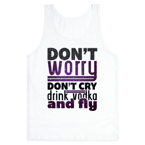 Don't Worry, Drink Vodka and Fly Tank Top