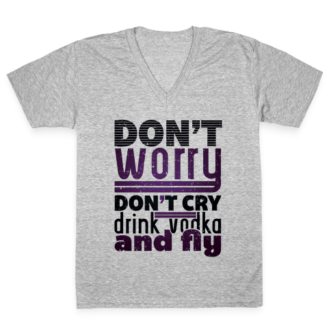 Don't Worry, Drink Vodka and Fly V-Neck Tee Shirt