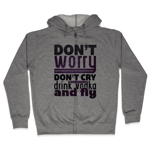 Don't Worry, Drink Vodka and Fly Zip Hoodie