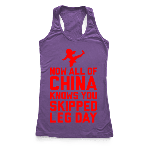 All Of China Knows You Skip Leg Day Racerback Tank Top