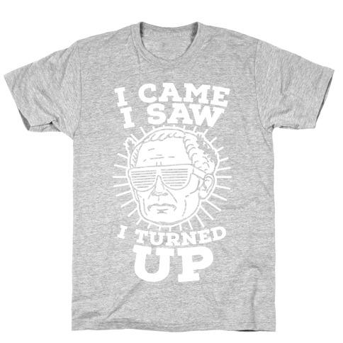 I Came I Saw I Turned up Julius Caesar T-Shirt