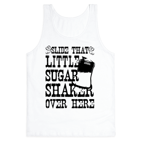 Slide That Sugar Shaker Over Here Tank Top