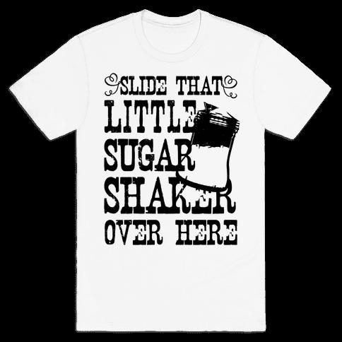 Slide That Sugar Shaker Over Here Mens T-Shirt