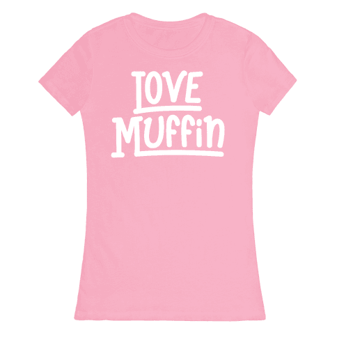 Love Muffin Womens T-Shirt