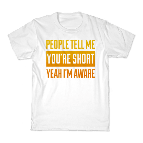 People Tell Me I'm Short Kids T-Shirt