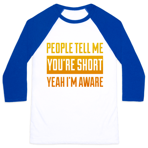 People Tell Me I'm Short Baseball Tee