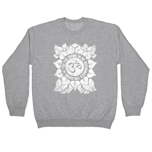 The Divine In Me Recognizes The Divine In You Pullover