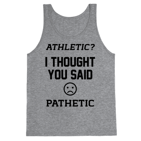 Athletic? I Thought You Said Pathetic Tank Top