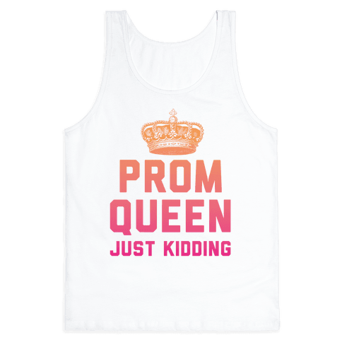 Prom Queen Just Kidding Tank Top