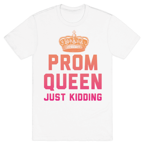 Prom Queen Just Kidding Mens T-Shirt