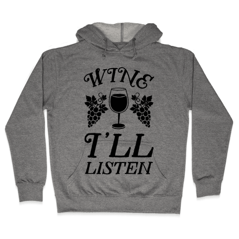 Wine, I'll Listen Hooded Sweatshirt