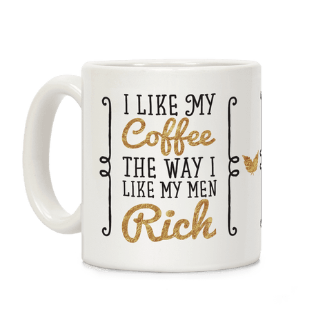 I Like My Coffee The Way I Like My Men Rich Coffee Mug