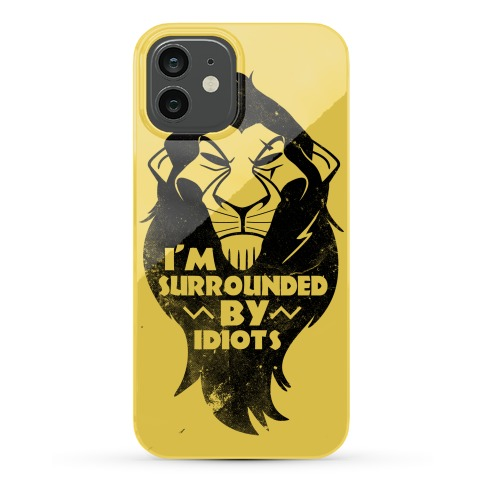 I'm Surrounded By Idiots Phone Case