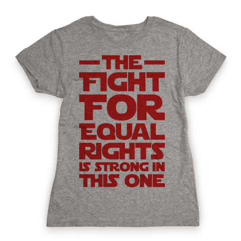 The Fight For Equal Rights Is Strong In This One Womens T-Shirt