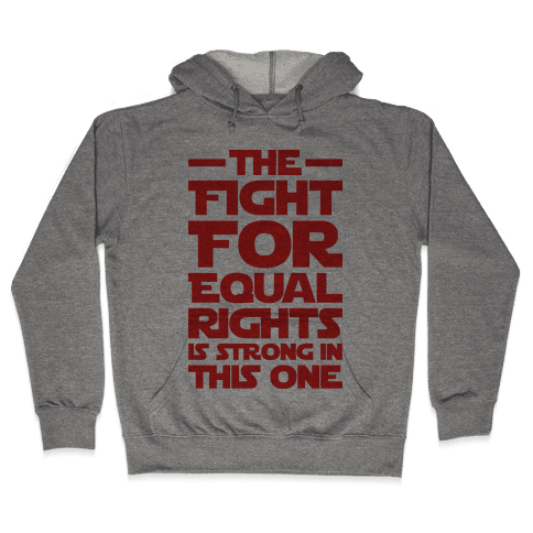 The Fight For Equal Rights Is Strong In This One Hooded Sweatshirt