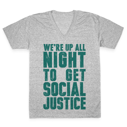 We're Up All Night To Get Social Justice V-Neck Tee Shirt