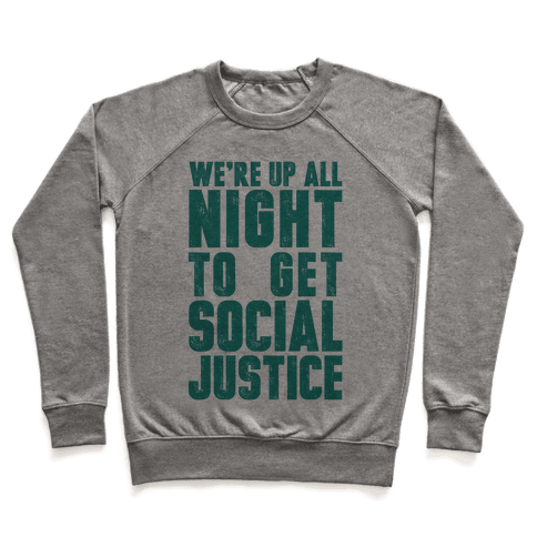We're Up All Night To Get Social Justice Pullover
