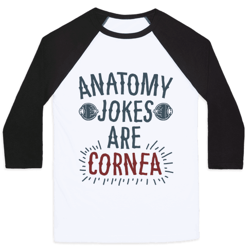Anatomy Jokes are Cornea Baseball Tee