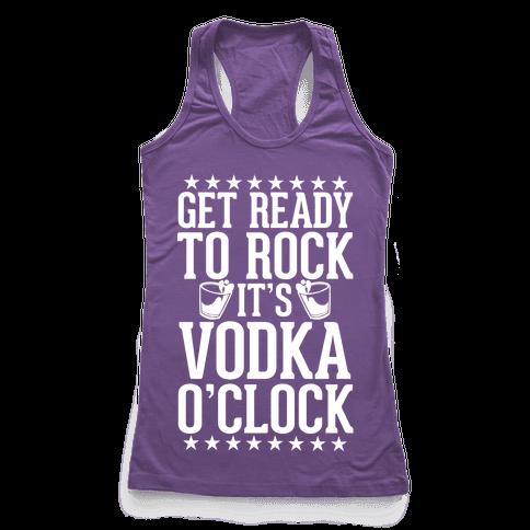 Get Ready To Rock It's Vodka O'Clock Racerback Tank Top