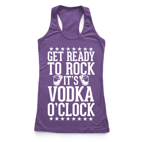 Get Ready To Rock It's Vodka O'Clock Racerback Tank Top