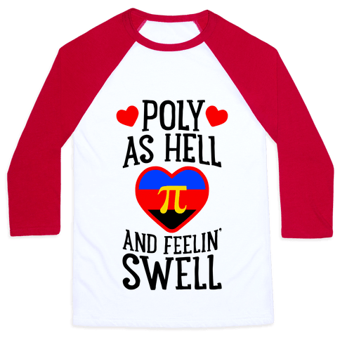Poly As Hell And Feelin' Swell (Polyamorous) Baseball Tee