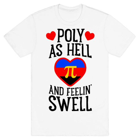 Poly As Hell And Feelin' Swell (Polyamorous) Mens T-Shirt
