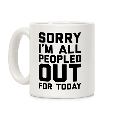 Sorry I'm All Peopled Out Today Coffee Mug
