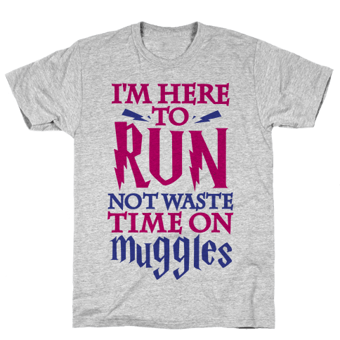 I'm Here To Run, Not Waste Time On Muggles Mens T-Shirt