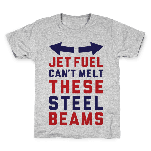 Jet Fuel Can't Make These Steel Beams Kids T-Shirt