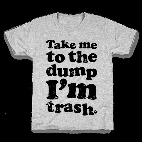 Take Me To The Dump I'm Trash Kids T-Shirt