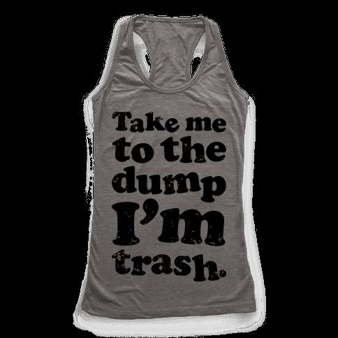Take Me To The Dump I'm Trash Racerback Tank Top