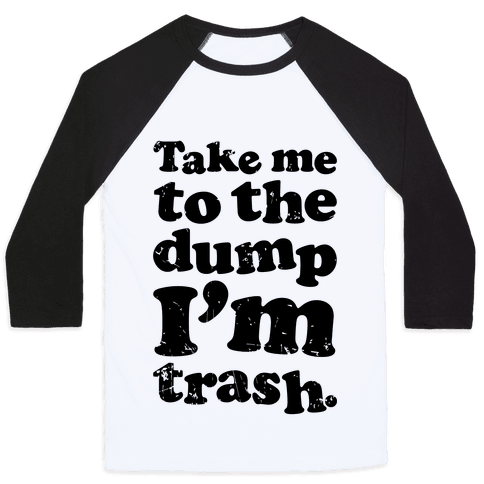 Take Me To The Dump I'm Trash Baseball Tee