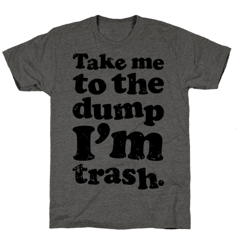 Take Me To The Dump I'm Trash Mens T-Shirt
