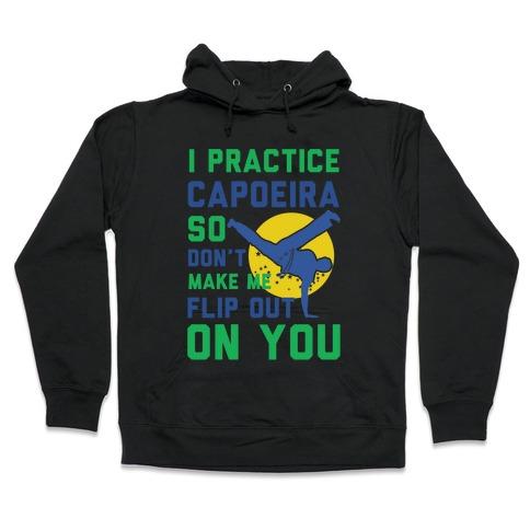 I Practice Capoeira Hooded Sweatshirt