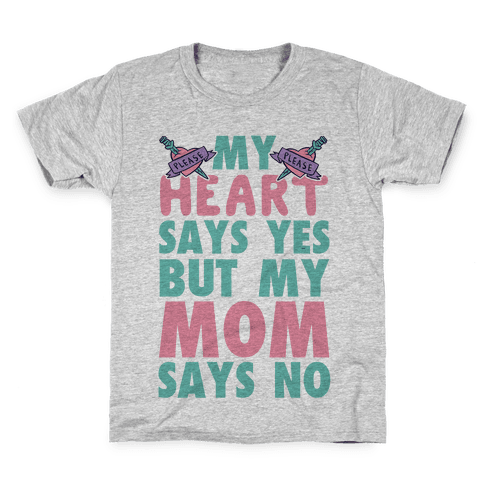 My Heart Says Yes But My Mom Says No Kids T-Shirt