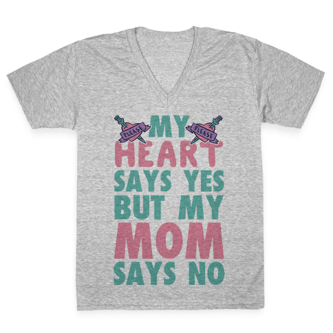 My Heart Says Yes But My Mom Says No V-Neck Tee Shirt
