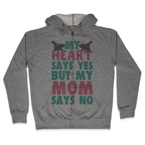 My Heart Says Yes But My Mom Says No Zip Hoodie