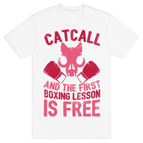 Catcall And The First Boxing Lesson Is Free Mens T-Shirt