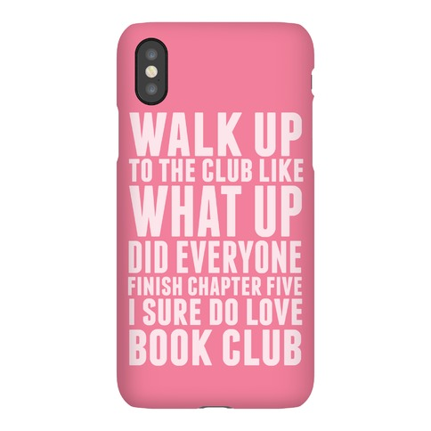 Walk Up To The Club Like What Up Did Everyone Finish Chapter Five I Sure Do Love Book Club Phone Case