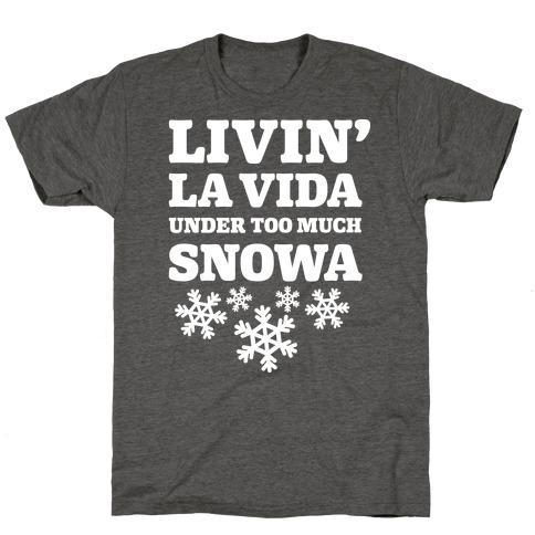 Livin' La Vida Under Too Much Snowa T-Shirt