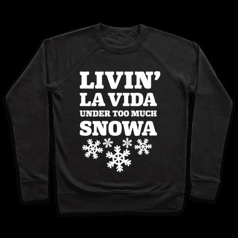 Livin' La Vida Under Too Much Snowa Pullover